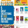 5 Great Collections of Free Online Books for Kids of All Ages. 100s of great titles.