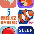 5 Mindfulness Apps for Kids. Great for home and school.