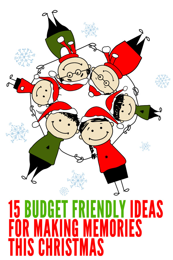 15 Budget Friendly Ideas for Making Family Memories this Christmas
