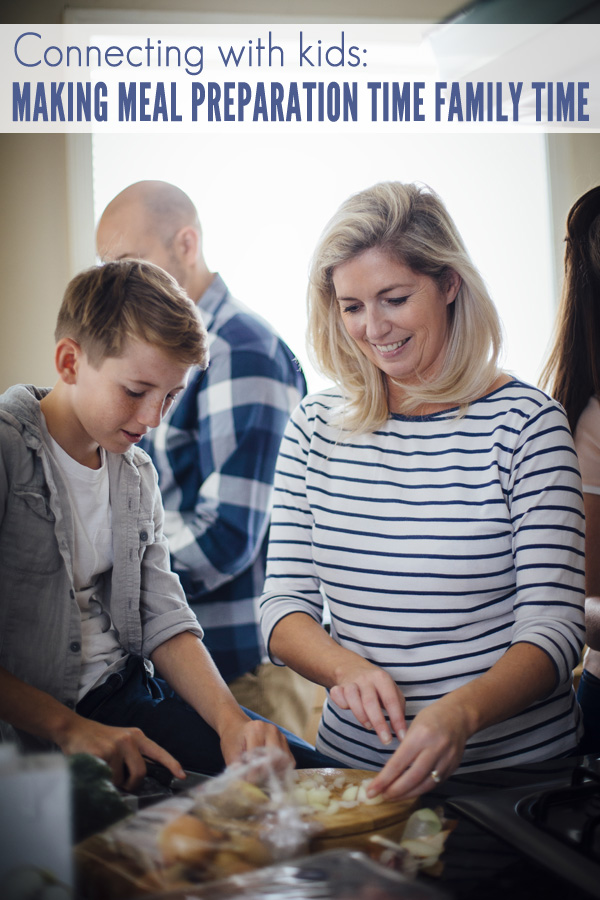 Connecting with Kids: Making Meal Preparation Time Family Time