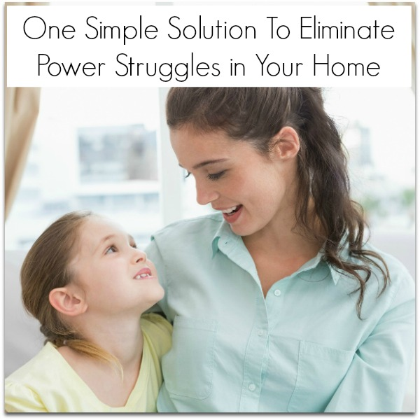 One Simple Solution To Eliminate Power Struggles in Your Home