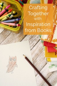 Connecting with Kids: Crafting Together, Inspired By Books