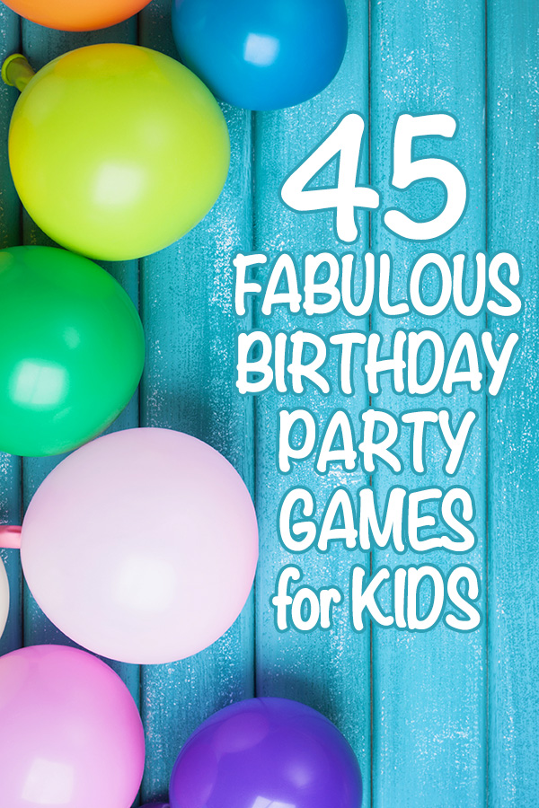45 Fun Birthday Party Games for Kids
