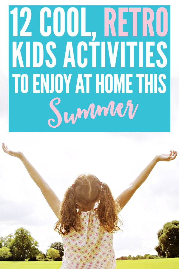 12 Retro Summer Activities Kids Can Do At Home