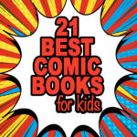 21 Best Comic Books for Kids Ages 6-13 years